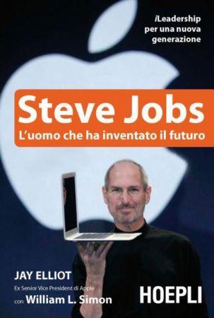 Steve Jobs: L'uomo che ha inventato il futuro: tutta la storia di Steve Jobs